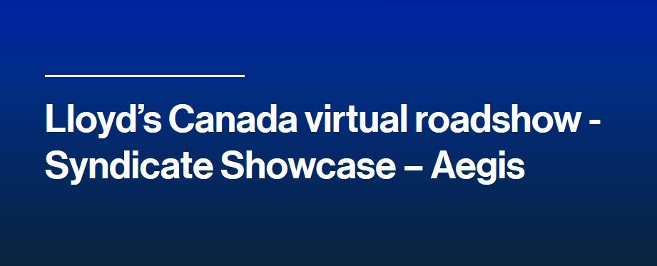 Lloyd's Canada virtual roadshow: Syndicate Showcase – Aegis