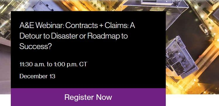 A&E Webinar: Contracts + Claims: A Detour to Disaster or Roadmap to Success?