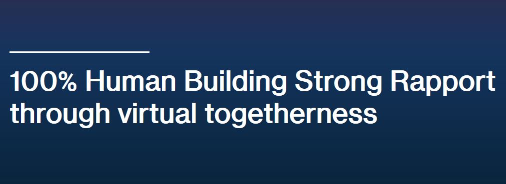 100% Human Building Strong Rapport through virtual togetherness